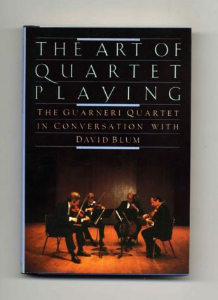 The Art Of Quartet Playing - 1st Edition/1st Printing. In Conversation, The Guarneri Quartet