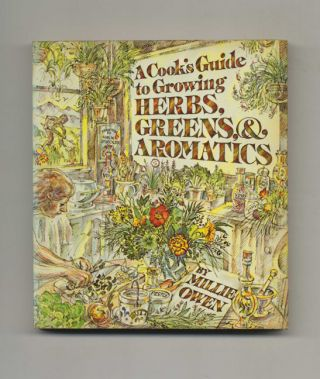 A Cook's Guide To Growing Herbs, Greens, And Aromatics - 1st Edition/1st Printing
