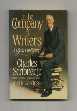 In The Company Of Writers: A Life In Publishing - 1st Edition/1st Printing. Based On The Oral,...