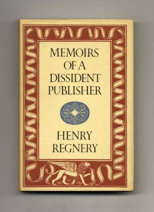 Memoirs Of A Dissident Publisher - 1st Edition/1st Printing. Henry Regnery