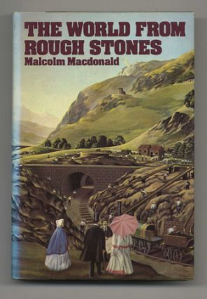 The World From Rough Stones - 1st US Edition/1st Printing. Malcolm Macdonald