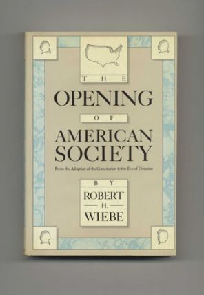 The Opening Of American Society: From The Adoption Of The Constitution To The Eve Of Disunion - 1st Edition/1st Printing