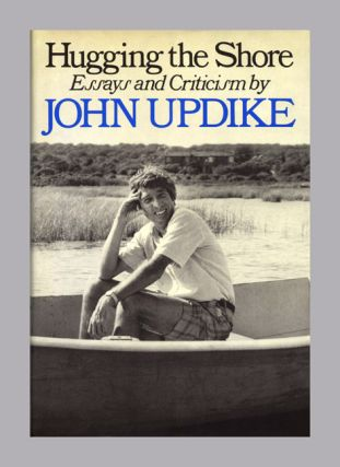 Hugging The Shore: Essays And Criticisms - 1st Edition/1st Printing. John Updike