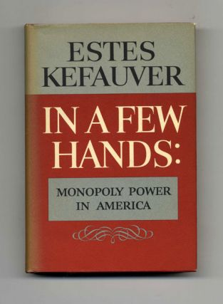 In A Few Hands: Monopoly Power In America - 1st Edition/1st Printing
