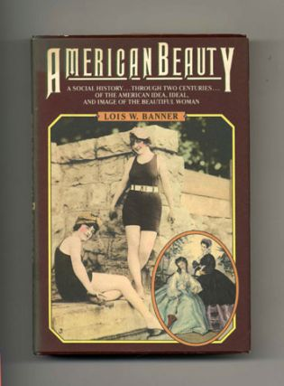 American Beauty - 1st Edition/1st Printing. Louis W. Banner