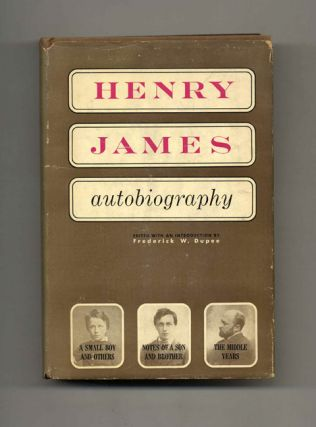 Henry James, Autobiography - 1st Edition/1st Printing. Henry James, and with an introduction edited, Frederick W. Dupee.