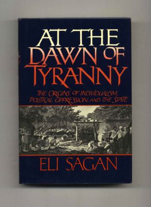 At the Dawn of Tyranny: The Origins of Individualism, Political Oppression, and the State - 1st...