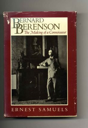 Bernard Berenson: The Making of a Connoisseur - 1st Edition/1st Printing