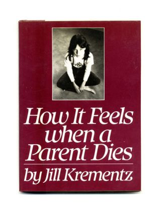 How It Feels When A Parent Dies - 1st Edition/1st Printing. Jill Krementz.