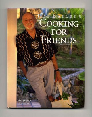 Lee Bailey's Cooking For Friends - 1st Edition/1st Printing. Lee Bailey, recipe testing and development with Lee Klein.