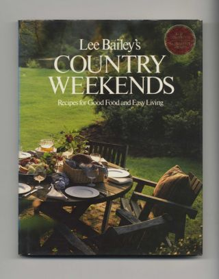 Lee Bailey's Country Weekends: Recipes For Good Food And Easy Living - 1st Edition/1st Printing