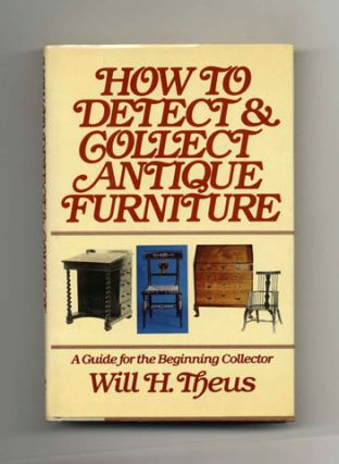 How To Detect And Collect Antique Furniture - 1st Edition/1st Printing