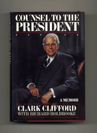 Counsel to the President: A Memoir - 1st Edition/1st Printing. Clark Clifford, with Richard...