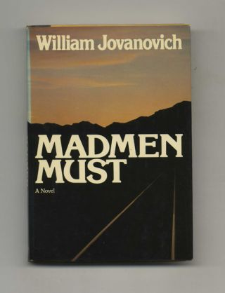 Madmen Must - 1st Edition/1st Printing. William Jovanovich