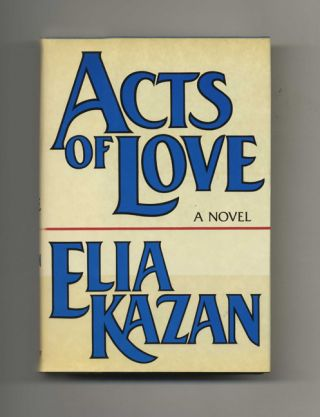 Acts Of Love - 1st Edition/1st Printing. Elia Kazan