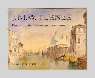 J. M. W. Turner: France, Italy, Germany, Switzerland - 1st Edition/1st Printing