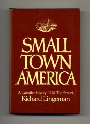 Small Town America: A Narrative History 1620 - The Present - 1st Edition/1st Printing