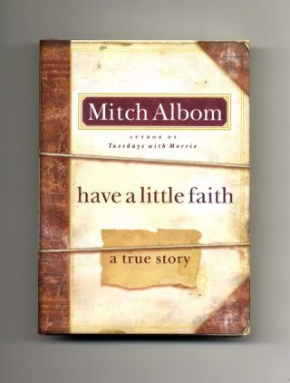 Have A Little Faith, A True Story - 1st Edition/1st Printing. Mitch Albom