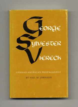 George Sylvester Viereck: German-American Propagandist - 1st Edition/1st Printing. Neil M. Johnson