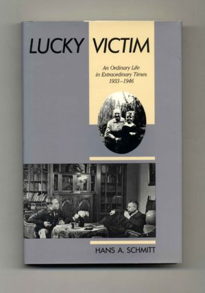 Lucky Victim: An Ordinary Life In Extraordinary Times 1933-1946 - 1st Edition/1st Printing