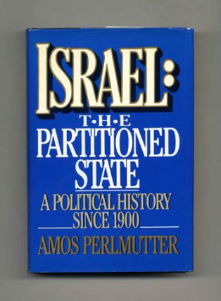 Israel: The Partitioned State, A Political History Since 1900 - 1st Edition/1st Printing