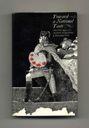 Toward A National Taste: America's Quest for Aesthetic Independence -1st Edition/1st Printing