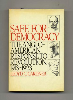 Safe for Democracy: The Anglo-American Response to Revolution, 1913-1923 -1st Edition/1st Printing