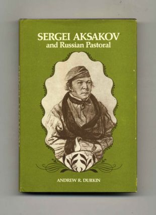 Sergei Aksakov and Russian Pastoral -1st Edition/1st Printing. Andrew R. Durkin