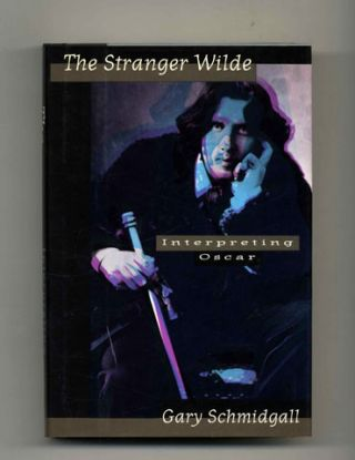 The Stranger Wilde: Interpreting Oscar - 1st Edition/1st Printing