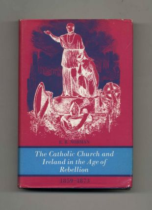 The Catholic Church and Ireland in the Age of Rebellion: 1859-1873 - 1st Edition/1st Printing