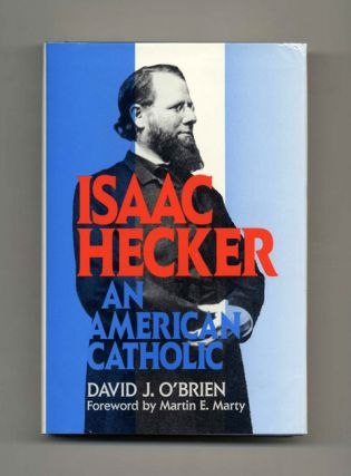 Isaac Hecker: An American Catholic - 1st Edition/1st Printing. David J. O'Brien