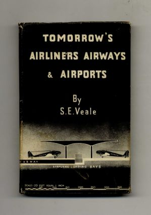 To-morrow's Airliners, Airways And Airports - 1st Edition/1st Printing. S. E. Veale