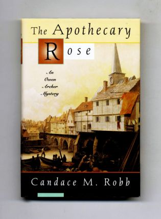 The Apothecary Rose, A Medieval Mystery - 1st Edition/1st Printing. Candace M. Robb