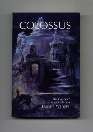 Colossus; The Collected Science Fiction - 1st Edition/1st Printing. Donald Wandrei