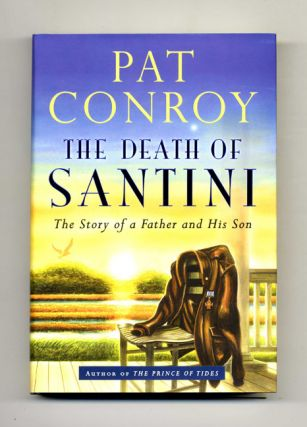 The Death Of Santini: The Story Of A Father And His Son - 1st Edition/1st Printing. Pat Conroy