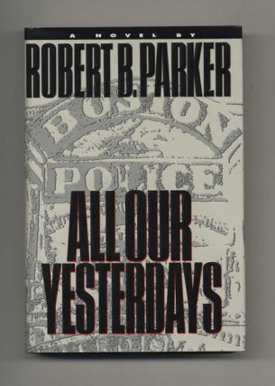 All Our Yesterdays - 1st Edition/1st Printing. Robert B. Parker