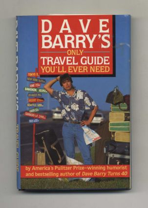Dave Barry's Only Travel Guide You'll Ever Need - 1st Edition/1st Printing. Dave Barry