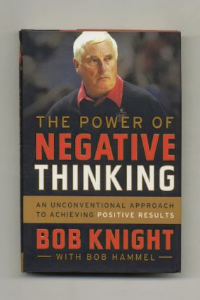 The Power Of Negative Thinking - 1st Edition/1st Printing. Bob Knight