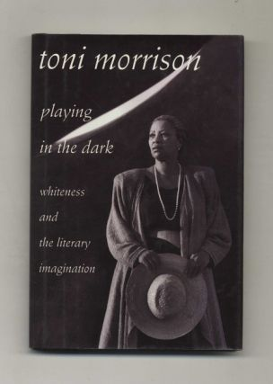 Playing in the Dark: Whiteness and the Literary Imagination - 1st Edition/1st Printing. Toni...