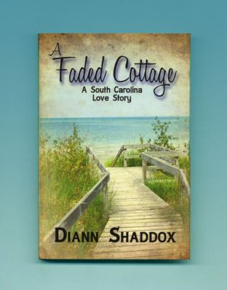 A Faded Cottage, A South Carolina Love Story - 1st Edition/1st Printing. Diann Shaddox