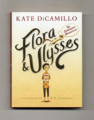 Flora & Ulysses, The Illuminated Adventures - 1st Edition/1st Printing. Kate DiCamillo