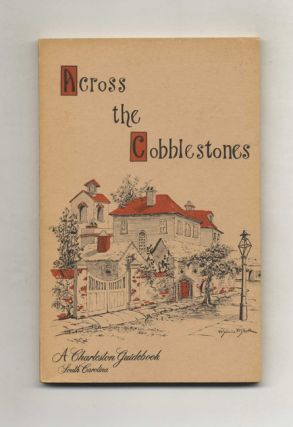 Across The Cobblestones - A Charleston Guidebook. Inc The Junior League Of Charleston