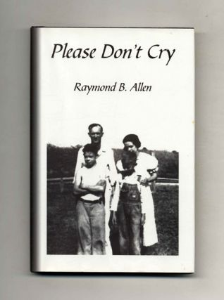 Please Don't Cry - 1st Edition/1st Printing. Raymond B. Allen