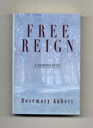 Free Reign - 1st Edition/1st Printing. Rosemary Aubert