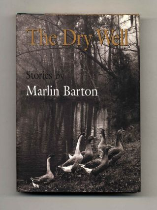 The Dry Well - 1st Edition/1st Printing. Marlin Barton