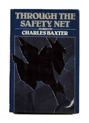 Through the Safety Net - 1st Edition/1st Printing. Charles Baxter