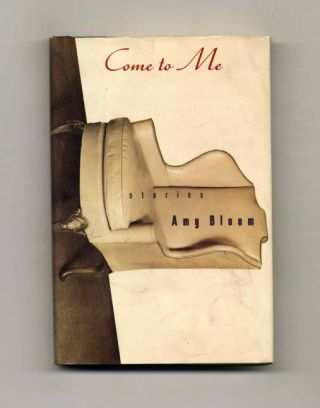 Come to Me - 1st Edition/1st Printing. Amy Bloom
