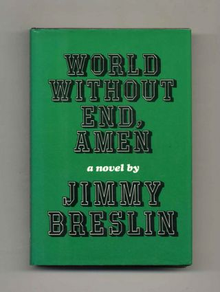 World Without End, Amen - 1st Edition/1st Printing. Jimmy Breslin
