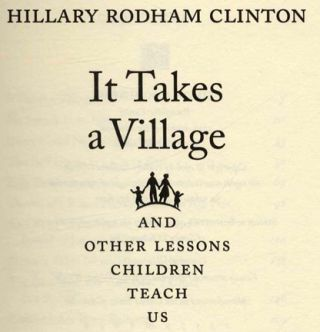 It Takes A Village And Other Lessons Children Teach Us - 1st Edition/1st Printing