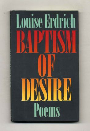 Baptism Of Desire; Poems - 1st Edition/1st Printing. Louise Erdrich